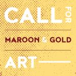 Call for Maroon & Gold Art